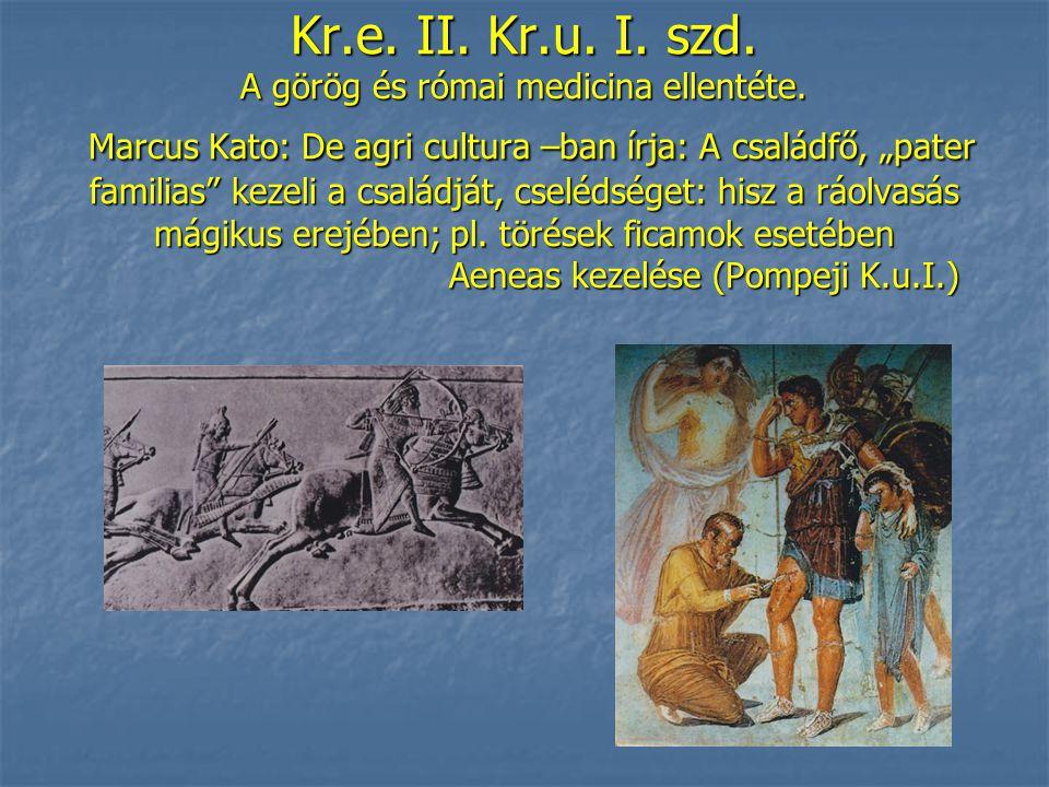 Kr.e. II. Kr.u. I. szd. A görög és római medicina ellentéte.
