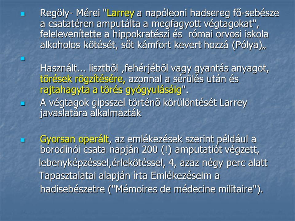 """Regöly- Mérei Larrey a napóleoni hadsereg fõ-sebésze a csatatéren amputálta a megfagyott végtagokat , felelevenítette a hippokratészi és római orvosi iskola alkoholos kötését, sőt kámfort kevert hozzá (Pólya)"""" Regöly- Mérei Larrey a napóleoni hadsereg fõ-sebésze a csatatéren amputálta a megfagyott végtagokat , felelevenítette a hippokratészi és római orvosi iskola alkoholos kötését, sőt kámfort kevert hozzá (Pólya)"""" Használt..."""