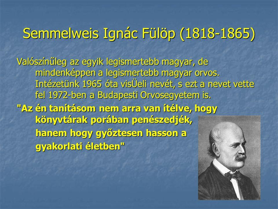 Semmelweis Ignác Fülöp (1818-1865) Valószínűleg az egyik legismertebb magyar, de mindenképpen a legismertebb magyar orvos.