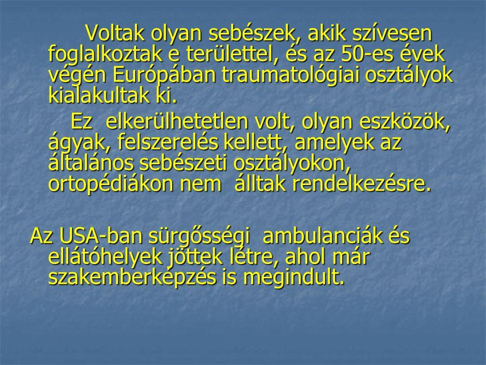 Voltak olyan sebészek, akik szívesen foglalkoztak e területtel, és az 50-es évek végén Európában traumatológiai osztályok kialakultak ki.