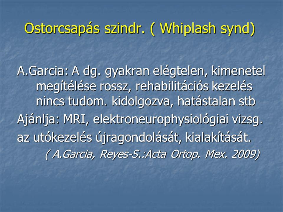 Ostorcsapás szindr. ( Whiplash synd) A.Garcia: A dg.