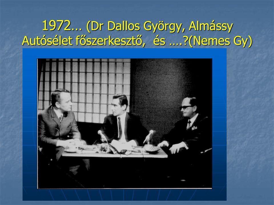 1972… (Dr Dallos György, Almássy Autósélet főszerkesztő, és …. (Nemes Gy)