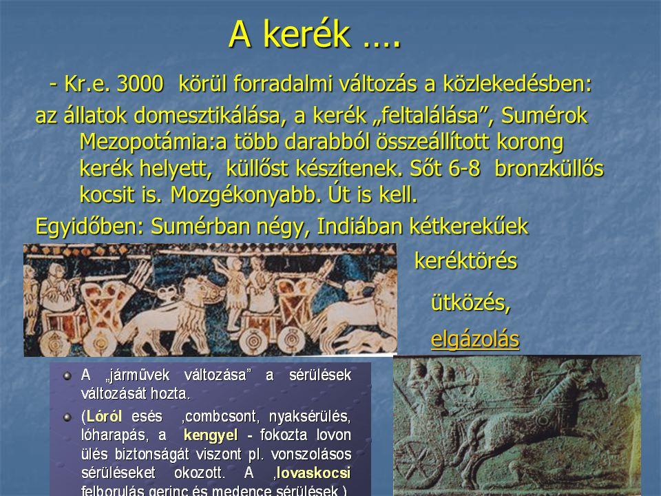 A kerék …. - Kr.e. 3000 körül forradalmi változás a közlekedésben: - Kr.e.