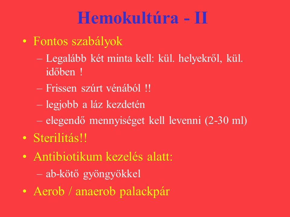 Hemokultúra - II Fontos szabályok –Legalább két minta kell: kül. helyekről, kül. időben ! –Frissen szúrt vénából !! –legjobb a láz kezdetén –elegendő