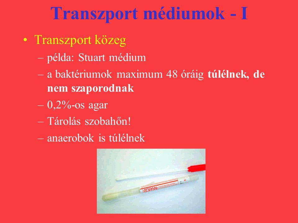 Transzport médiumok - I Transzport közeg –példa: Stuart médium –a baktériumok maximum 48 óráig túlélnek, de nem szaporodnak –0,2%-os agar –Tárolás szo