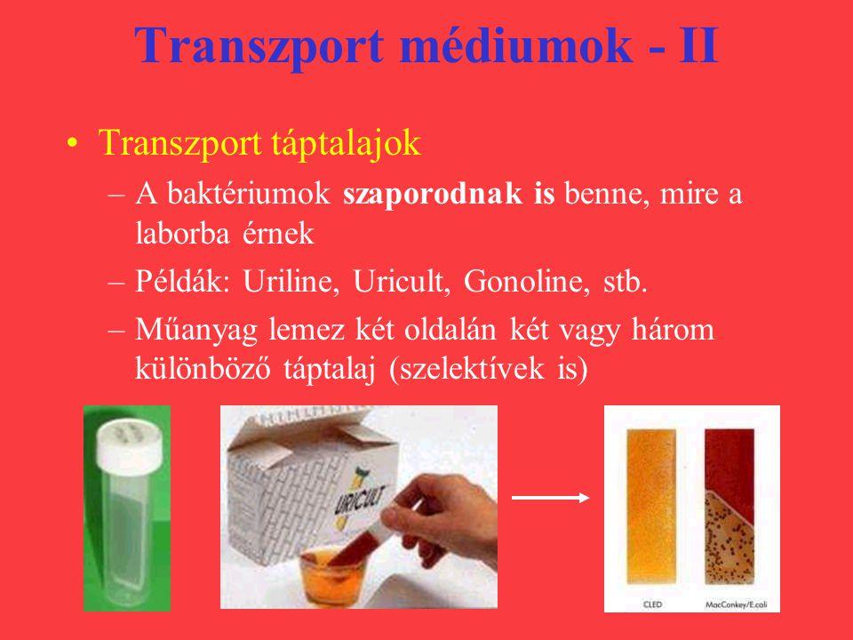 Transzport médiumok - II Transzport táptalajok –A baktériumok szaporodnak is benne, mire a laborba érnek –Példák: Uriline, Uricult, Gonoline, stb. –Mű