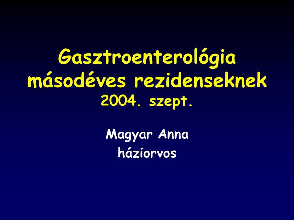 Gasztroenterológia másodéves rezidenseknek 2004. szept. Magyar Anna háziorvos