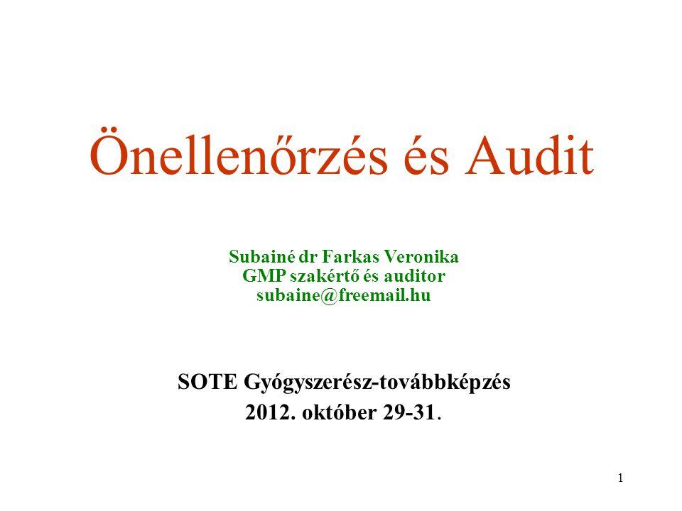 1 Önellenőrzés és Audit SOTE Gyógyszerész-továbbképzés 2012. október 29-31. Subainé dr Farkas Veronika GMP szakértő és auditor subaine@freemail.hu