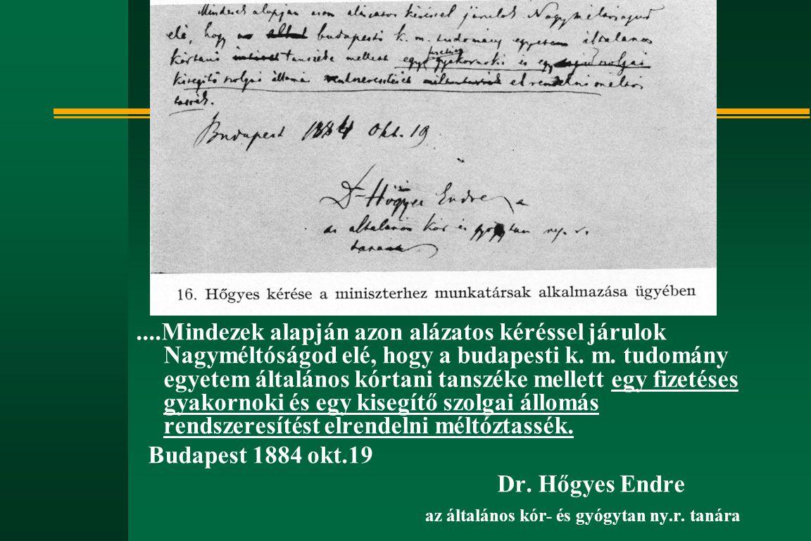 ....Mindezek alapján azon alázatos kéréssel járulok Nagyméltóságod elé, hogy a budapesti k. m. tudomány egyetem általános kórtani tanszéke mellett egy