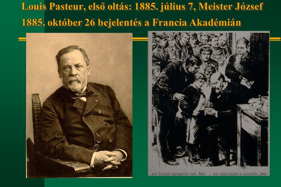 Louis Pasteur, első oltás: 1885. július 7, Meister József 1885. október 26 bejelentés a Francia Akadémián