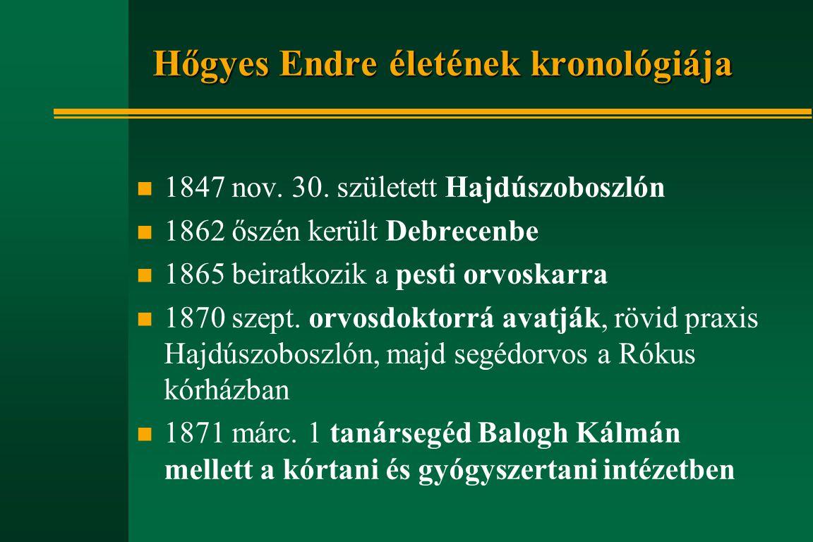 Hőgyes Endre életének kronológiája n 1847 nov. 30. született Hajdúszoboszlón n 1862 őszén került Debrecenbe n 1865 beiratkozik a pesti orvoskarra n 18