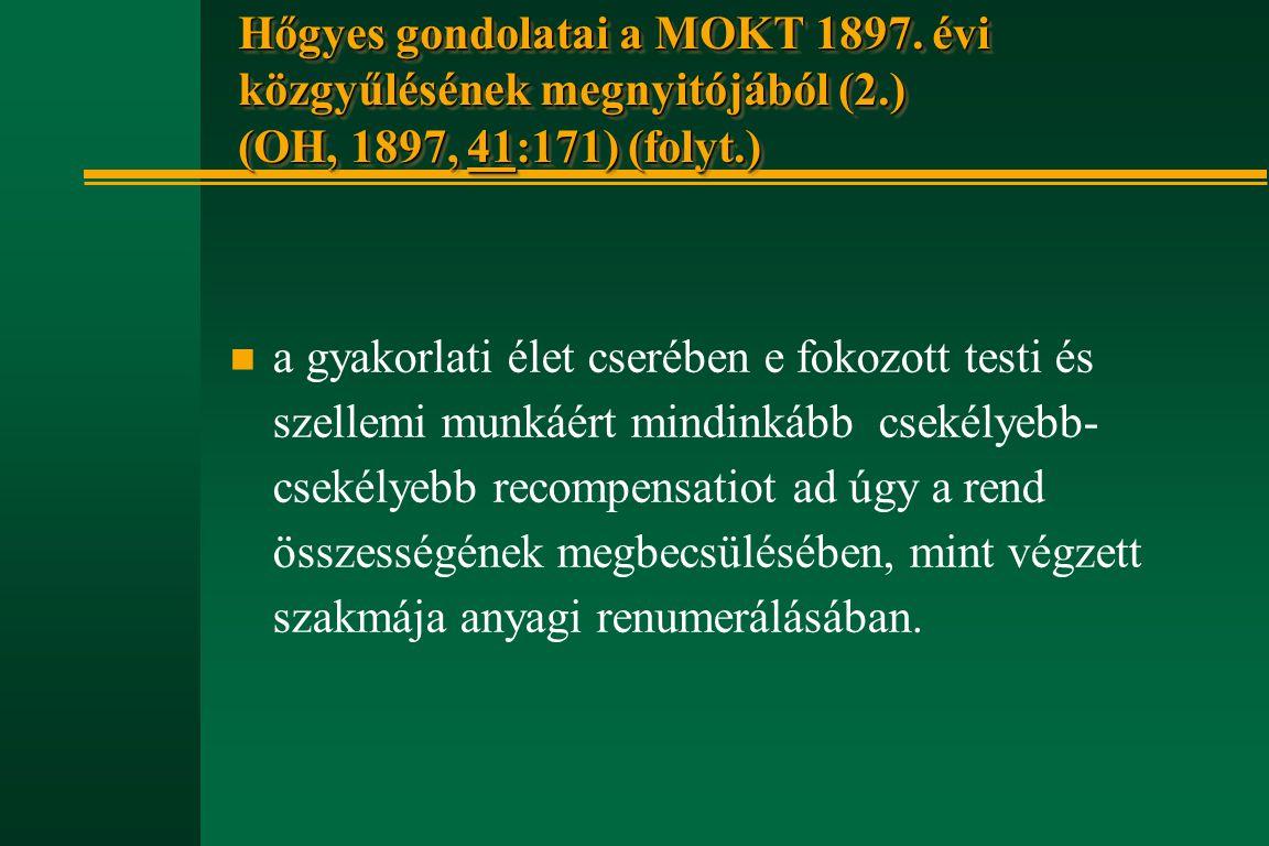 Hőgyes gondolatai a MOKT 1897. évi közgyűlésének megnyitójából (2.) (OH, 1897, 41:171) (folyt.) n a gyakorlati élet cserében e fokozott testi és szell