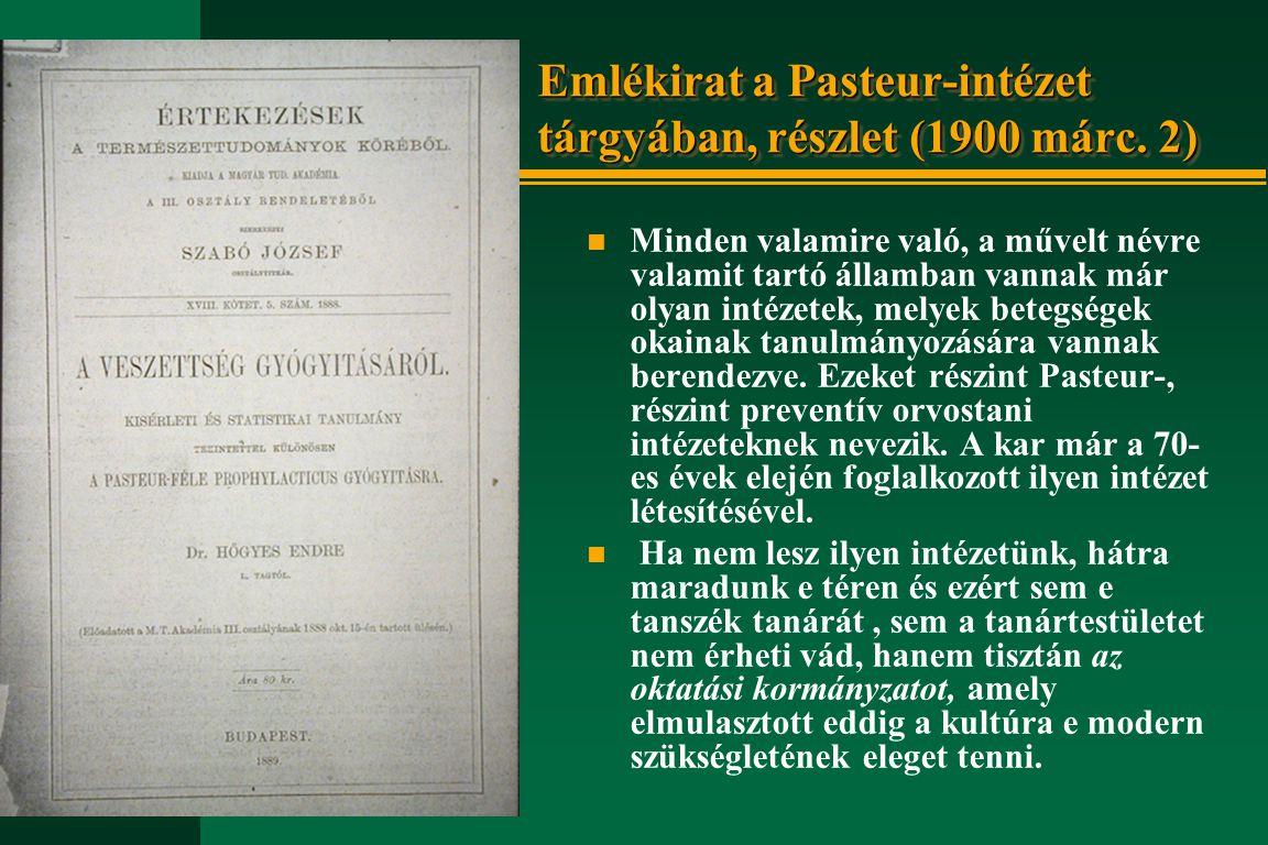 Emlékirat a Pasteur-intézet tárgyában, részlet (1900 márc. 2) n Minden valamire való, a művelt névre valamit tartó államban vannak már olyan intézetek