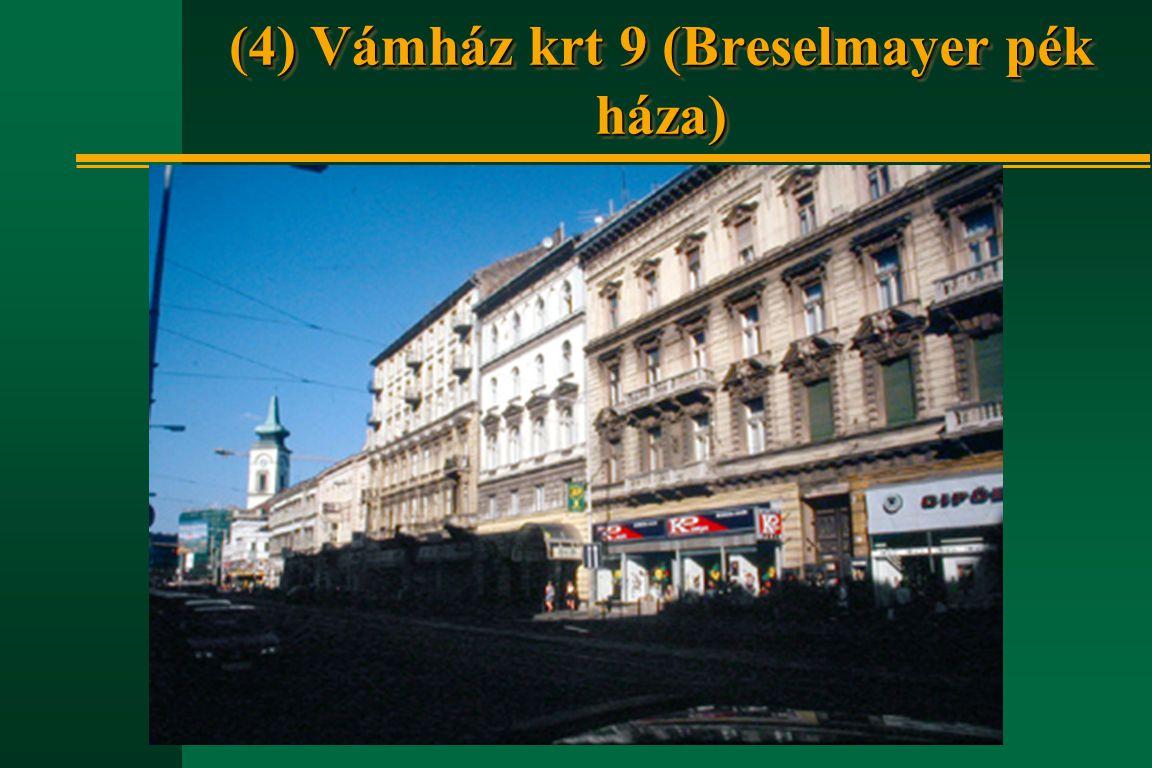 (4) Vámház krt 9 (Breselmayer pék háza)