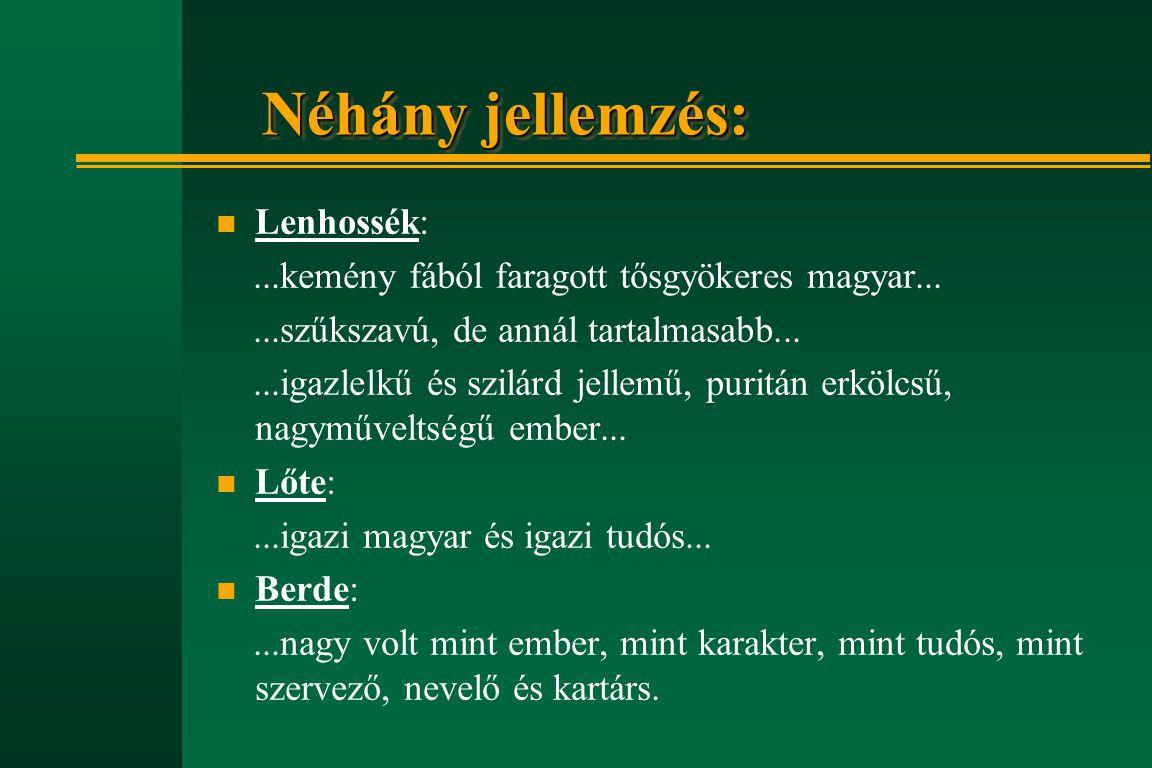 Néhány jellemzés: n Lenhossék:...kemény fából faragott tősgyökeres magyar......szűkszavú, de annál tartalmasabb......igazlelkű és szilárd jellemű, pur