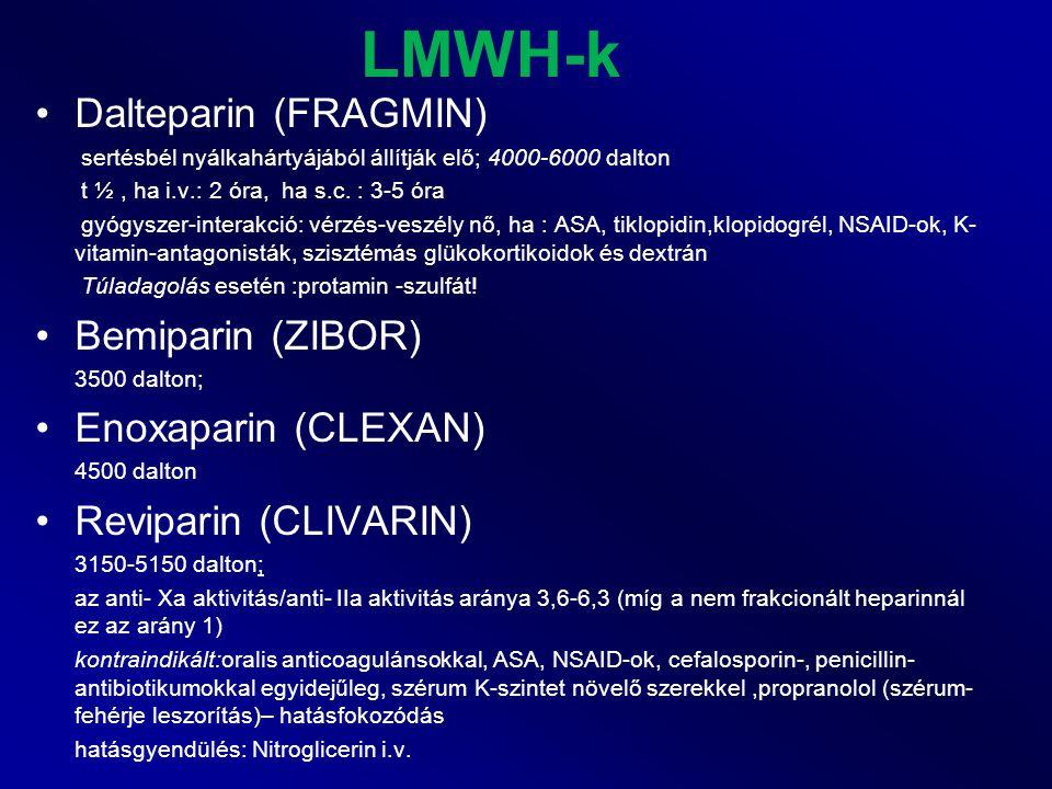 LMWH-k Dalteparin (FRAGMIN) sertésbél nyálkahártyájából állítják elő; 4000-6000 dalton t ½, ha i.v.: 2 óra, ha s.c. : 3-5 óra gyógyszer-interakció: vé