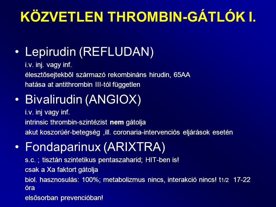 Lepirudin (REFLUDAN) i.v. inj. vagy inf. élesztősejtekből származó rekombináns hirudin, 65AA hatása at antithrombin III-tól független Bivalirudin (ANG