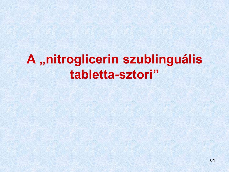 "61 A ""nitroglicerin szublinguális tabletta-sztori"""