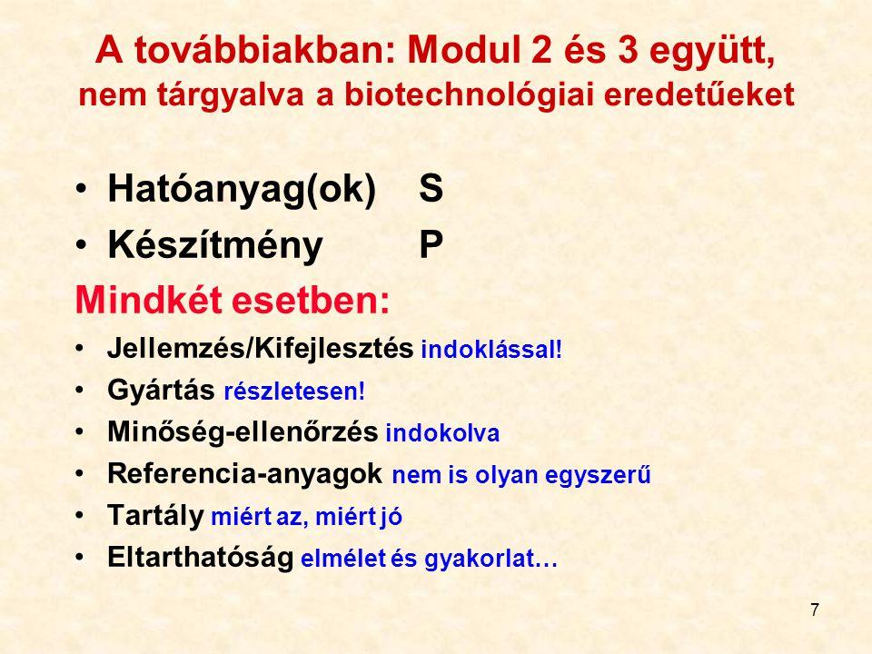 7 A továbbiakban: Modul 2 és 3 együtt, nem tárgyalva a biotechnológiai eredetűeket Hatóanyag(ok) S Készítmény P Mindkét esetben: Jellemzés/Kifejleszté