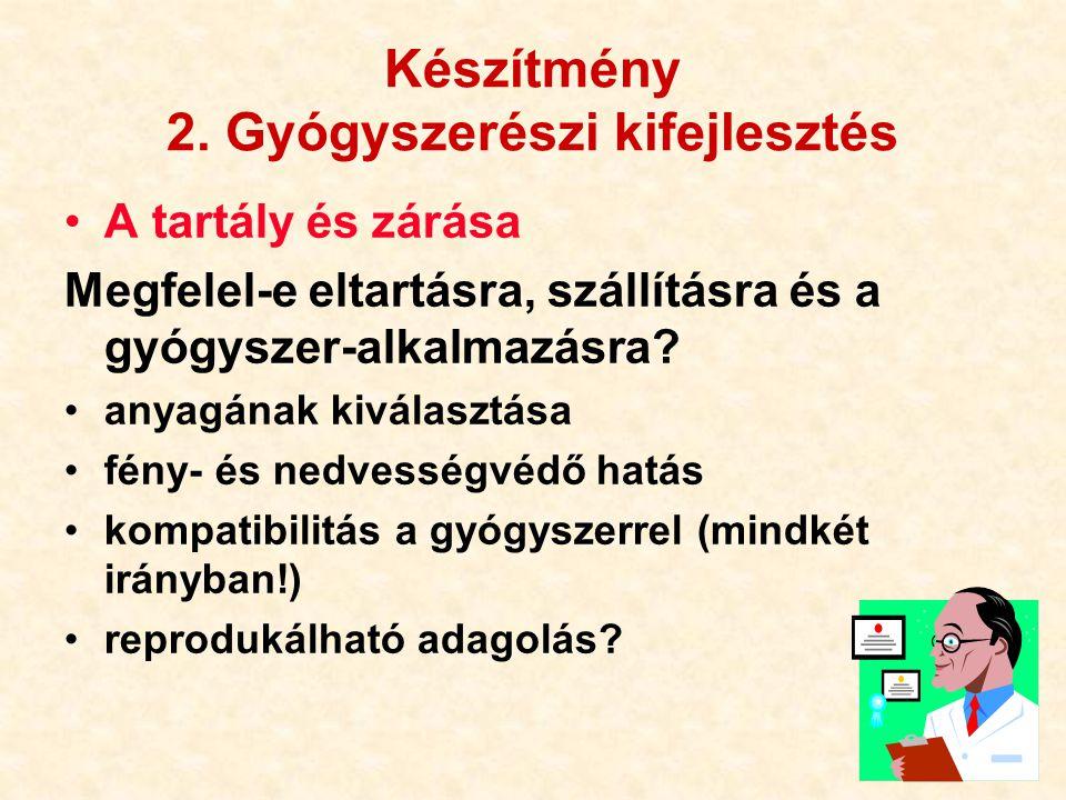 71 Készítmény 2. Gyógyszerészi kifejlesztés A tartály és zárása Megfelel-e eltartásra, szállításra és a gyógyszer-alkalmazásra? anyagának kiválasztása