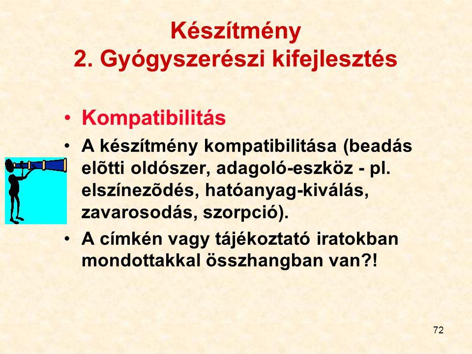 72 Készítmény 2. Gyógyszerészi kifejlesztés Kompatibilitás A készítmény kompatibilitása (beadás elõtti oldószer, adagoló-eszköz - pl. elszínezõdés, ha