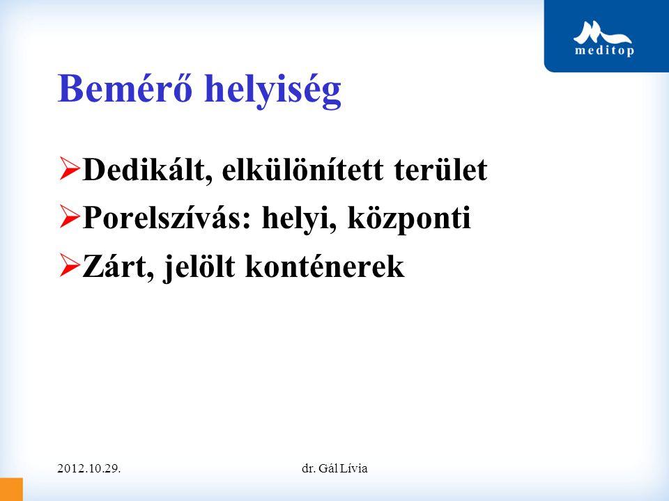 Bemérő helyiség  Dedikált, elkülönített terület  Porelszívás: helyi, központi  Zárt, jelölt konténerek 2012.10.29.dr. Gál Lívia