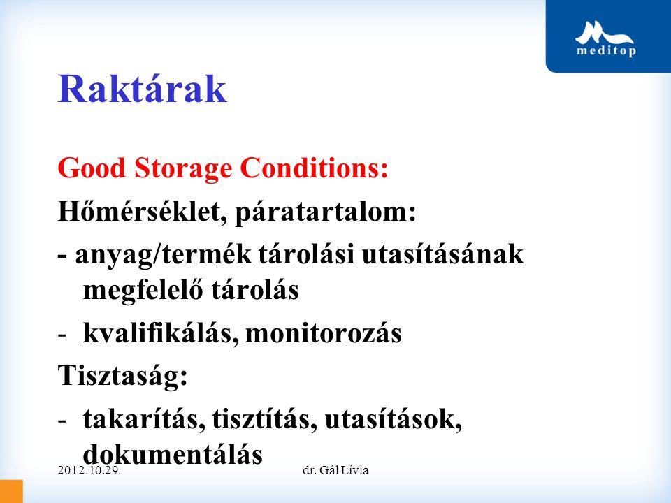 Raktárak Good Storage Conditions: Hőmérséklet, páratartalom: - anyag/termék tárolási utasításának megfelelő tárolás -kvalifikálás, monitorozás Tisztaság: -takarítás, tisztítás, utasítások, dokumentálás 2012.10.29.dr.