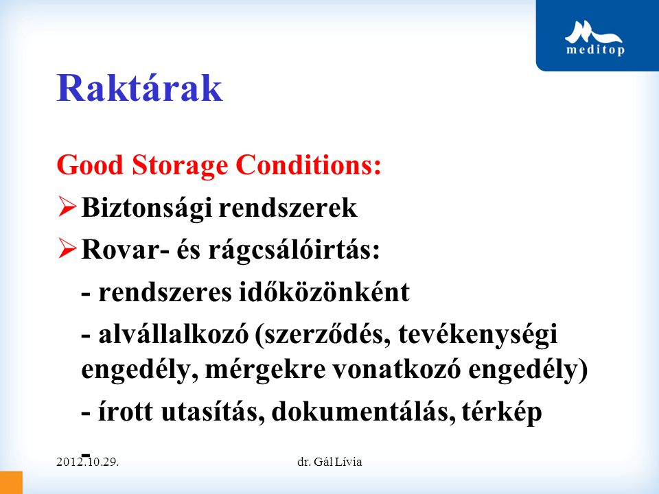 Raktárak Good Storage Conditions:  Biztonsági rendszerek  Rovar- és rágcsálóirtás: - rendszeres időközönként - alvállalkozó (szerződés, tevékenységi engedély, mérgekre vonatkozó engedély) - írott utasítás, dokumentálás, térkép - 2012.10.29.dr.