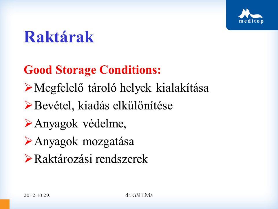 Raktárak Good Storage Conditions:  Megfelelő tároló helyek kialakítása  Bevétel, kiadás elkülönítése  Anyagok védelme,  Anyagok mozgatása  Raktározási rendszerek 2012.10.29.dr.