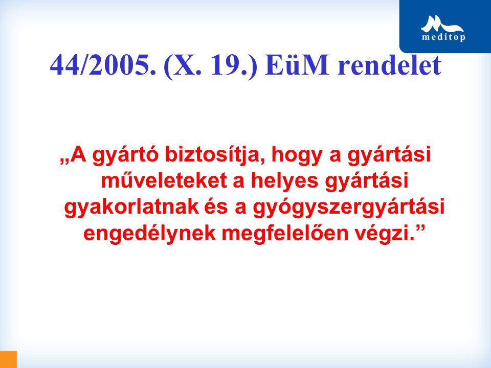 """44/2005. (X. 19.) EüM rendelet """"A gyártó biztosítja, hogy a gyártási műveleteket a helyes gyártási gyakorlatnak és a gyógyszergyártási engedélynek meg"""