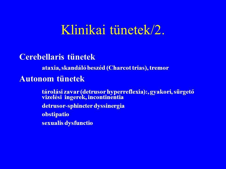 Klinikai tünetek/2. Cerebellaris tünetek ataxia, skandáló beszéd (Charcot trias), tremor Autonom tünetek tárolási zavar (detrusor hyperreflexia):, gya