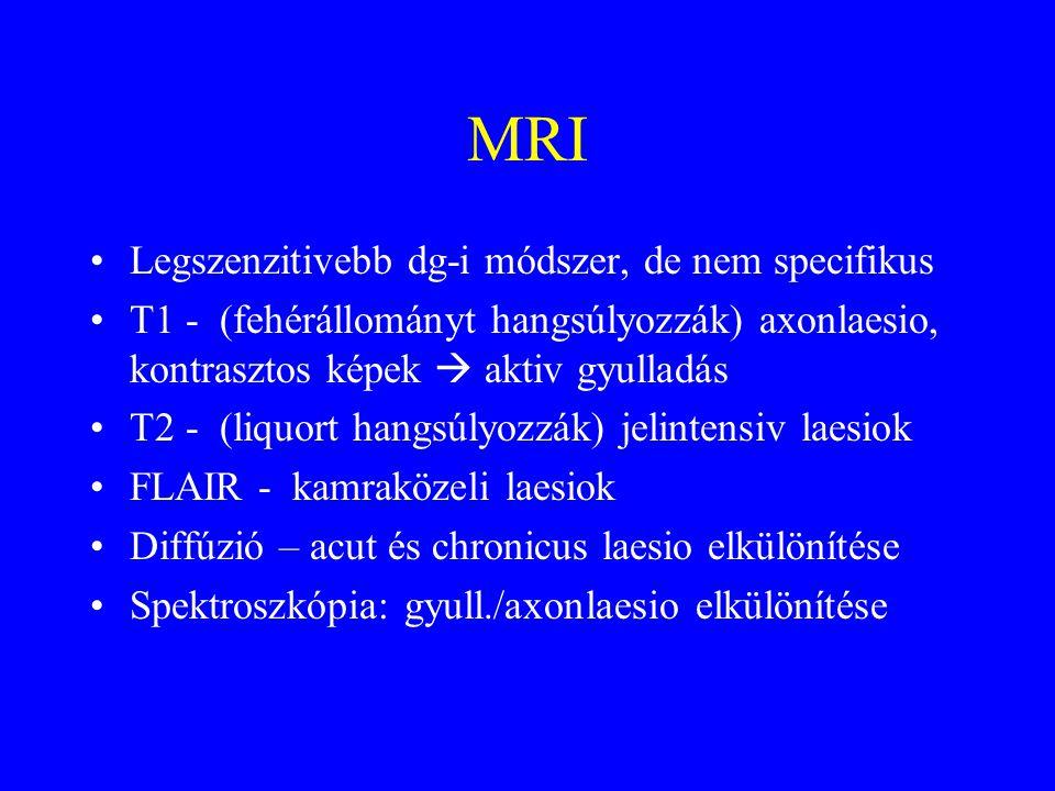 MRI Legszenzitivebb dg-i módszer, de nem specifikus T1 - (fehérállományt hangsúlyozzák) axonlaesio, kontrasztos képek  aktiv gyulladás T2 - (liquort hangsúlyozzák) jelintensiv laesiok FLAIR - kamraközeli laesiok Diffúzió – acut és chronicus laesio elkülönítése Spektroszkópia: gyull./axonlaesio elkülönítése