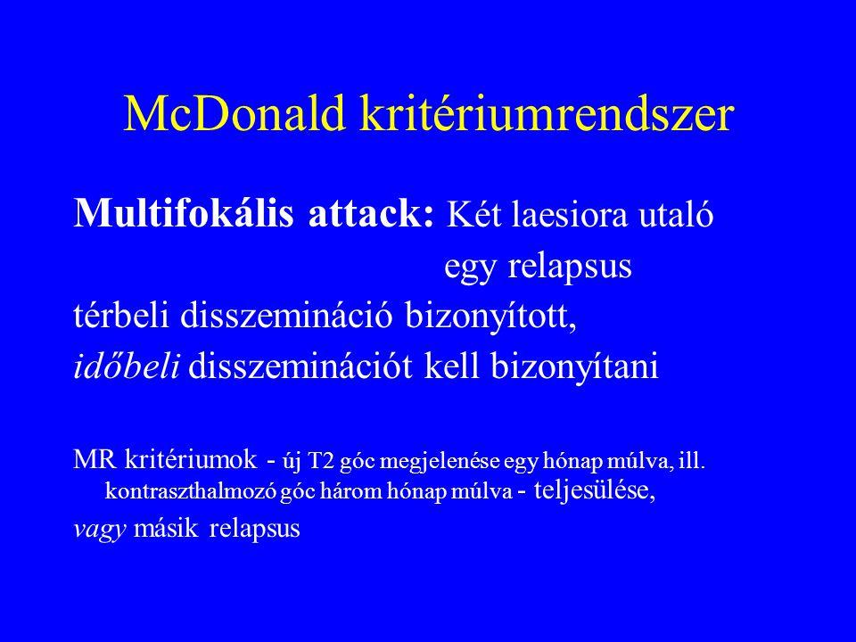 McDonald kritériumrendszer Multifokális attack: Két laesiora utaló egy relapsus térbeli disszemináció bizonyított, időbeli disszeminációt kell bizonyítani MR kritériumok - új T2 góc megjelenése egy hónap múlva, ill.