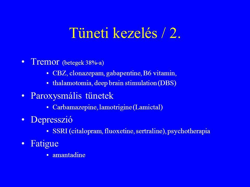Tüneti kezelés / 2. Tremor (betegek 38%-a) CBZ, clonazepam, gabapentine, B6 vitamin, thalamotomia, deep brain stimulation (DBS) Paroxysmális tünetek C