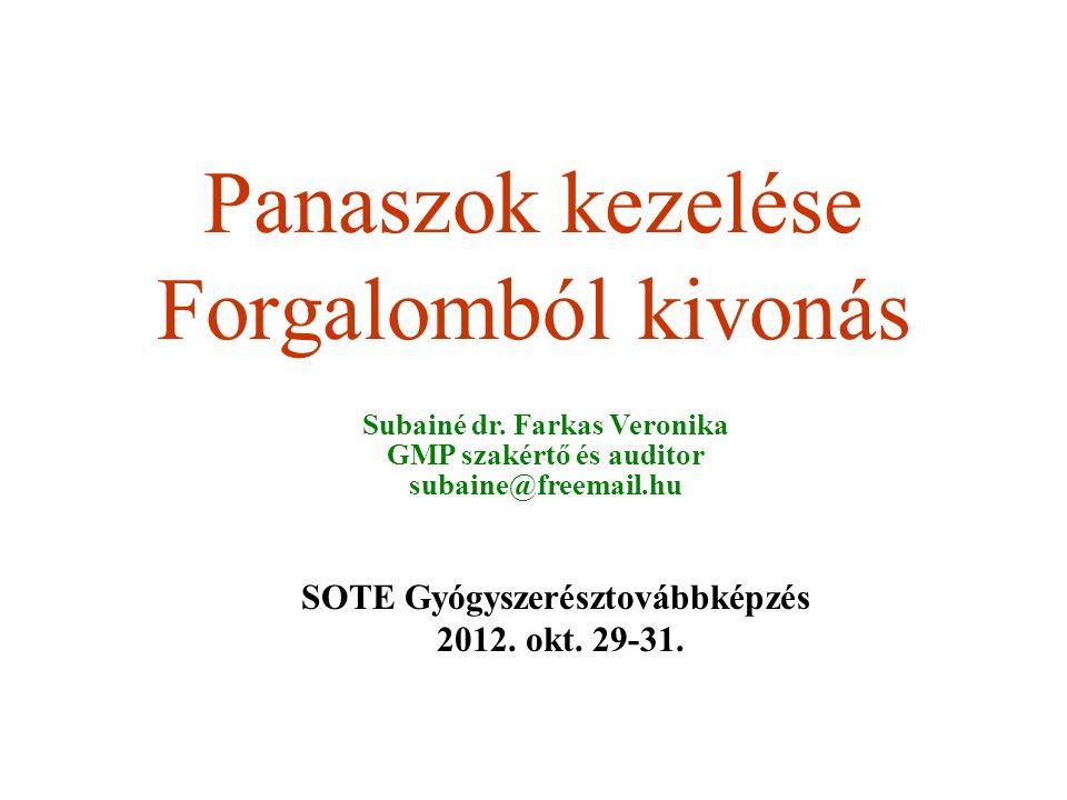 Panaszok kezelése Forgalomból kivonás SOTE Gyógyszerésztovábbképzés 2012. okt. 29-31. Subainé dr. Farkas Veronika GMP szakértő és auditor subaine@free