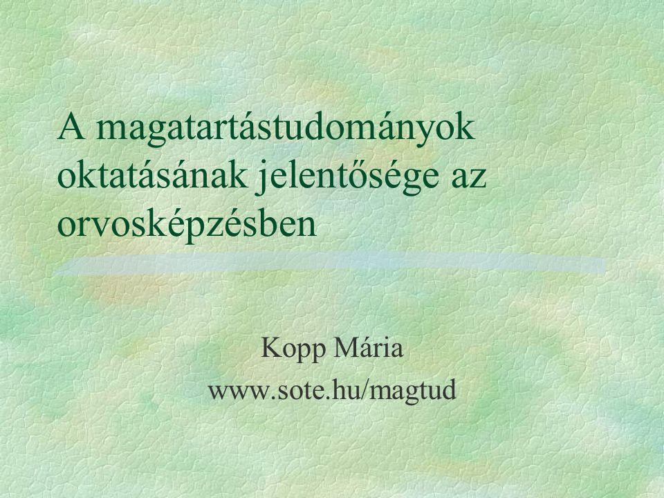 A magatartástudományok oktatásának jelentősége az orvosképzésben Kopp Mária www.sote.hu/magtud