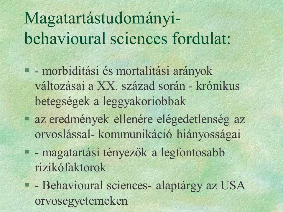 Magatartástudományi- behavioural sciences fordulat: §- morbiditási és mortalitási arányok változásai a XX.
