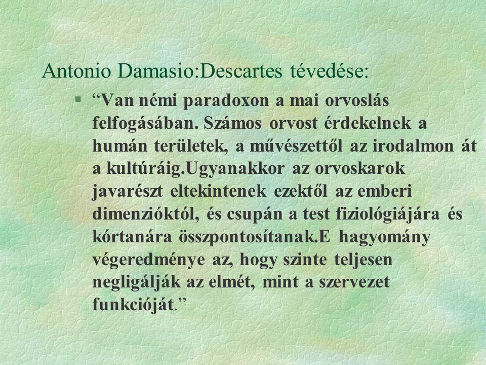 Antonio Damasio:Descartes tévedése: § Van némi paradoxon a mai orvoslás felfogásában.
