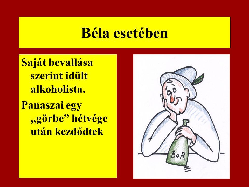 """Béla esetében Saját bevallása szerint idült alkoholista. Panaszai egy """"görbe"""" hétvége után kezdődtek"""