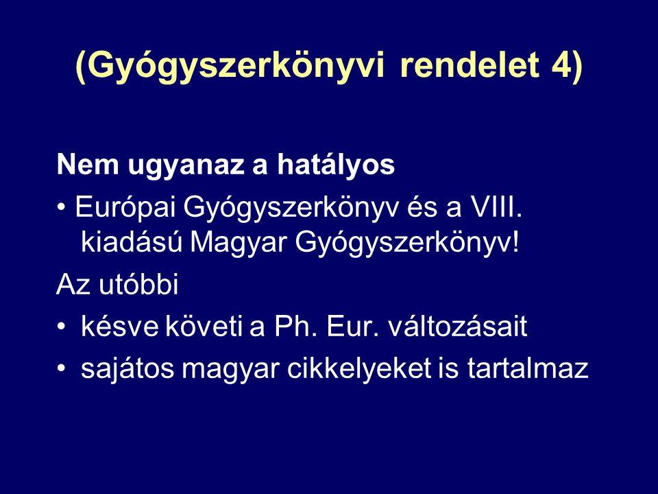 (Gyógyszerkönyvi rendelet 4) Nem ugyanaz a hatályos Európai Gyógyszerkönyv és a VIII. kiadású Magyar Gyógyszerkönyv! Az utóbbi késve követi a Ph. Eur.
