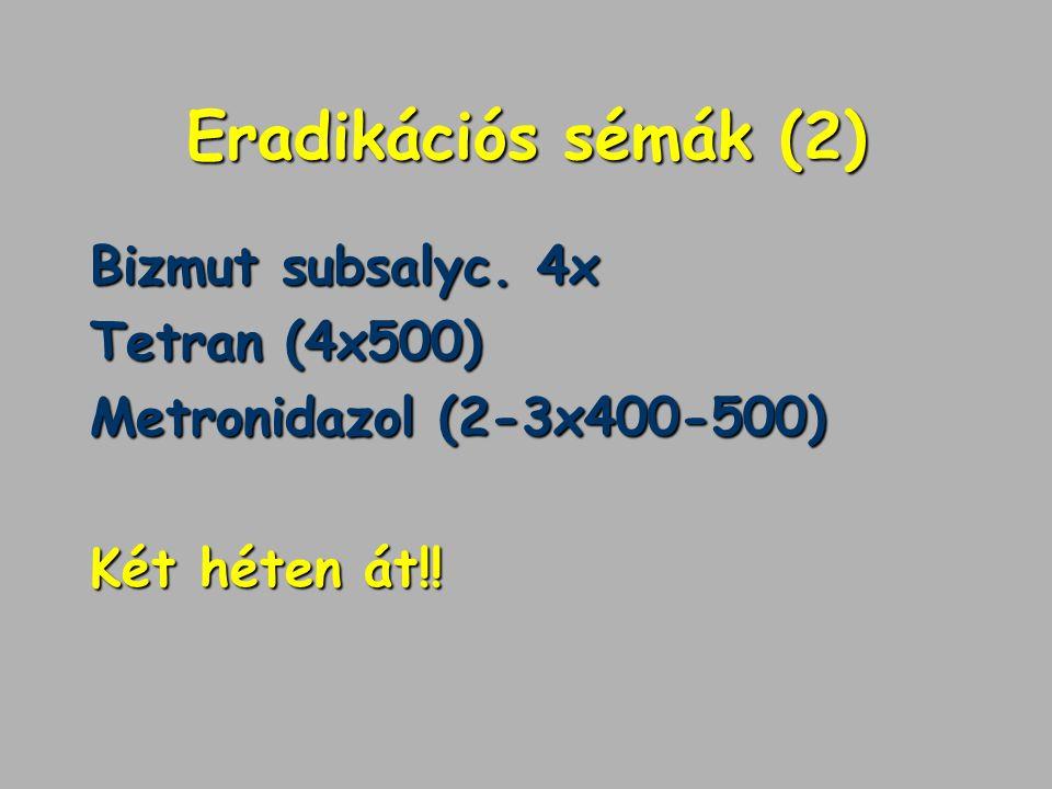 Eradikációs sémák (2) Bizmut subsalyc. 4x Tetran (4x500) Metronidazol (2-3x400-500) Két héten át!!