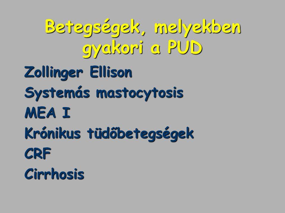 Betegségek, melyekben gyakori a PUD Zollinger Ellison Systemás mastocytosis MEA I Krónikus tüdőbetegségek CRFCirrhosis