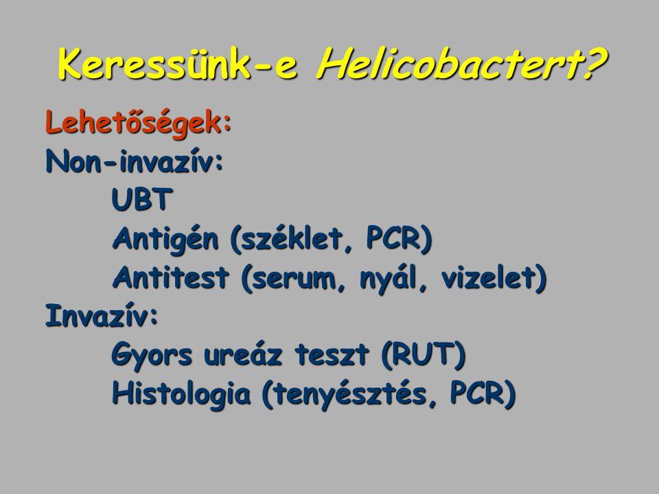 Keressünk-e Helicobactert? Lehetőségek:Non-invazív:UBT Antigén (széklet, PCR) Antitest (serum, nyál, vizelet) Invazív: Gyors ureáz teszt (RUT) Histolo