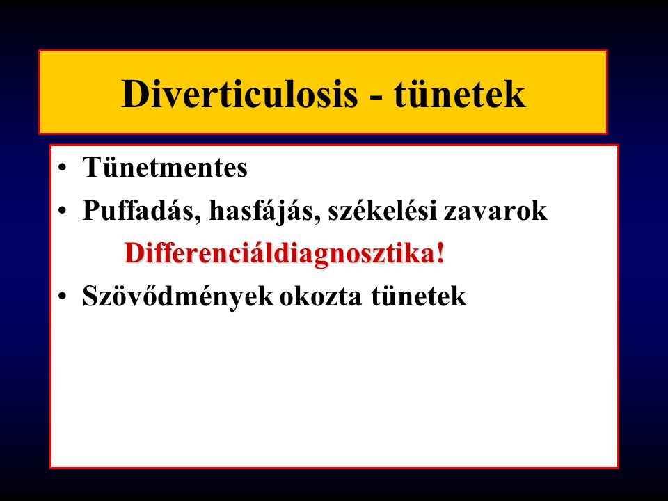 Diverticulosis - tünetek Tünetmentes Puffadás, hasfájás, székelési zavarokDifferenciáldiagnosztika! Szövődmények okozta tünetek