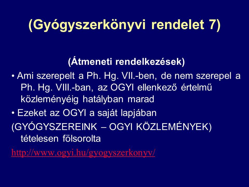 (Gyógyszerkönyvi rendelet 7) (Átmeneti rendelkezések) Ami szerepelt a Ph. Hg. VII.-ben, de nem szerepel a Ph. Hg. VIII.-ban, az OGYI ellenkező értelmű