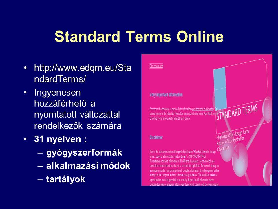Standard Terms Online http://www.edqm.eu/Sta ndardTerms/http://www.edqm.eu/Sta ndardTerms/ Ingyenesen hozzáférhető a nyomtatott változattal rendelkező