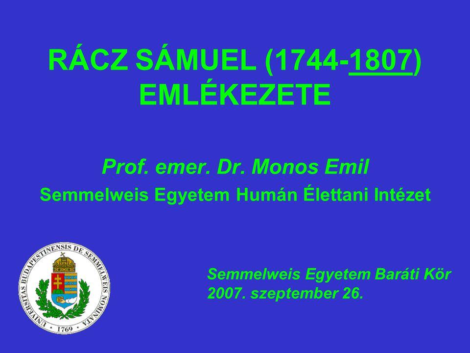 RÁCZ SÁMUEL (1744-1807) EMLÉKEZETE Prof. emer. Dr. Monos Emil Semmelweis Egyetem Humán Élettani Intézet Semmelweis Egyetem Baráti Kör 2007. szeptember
