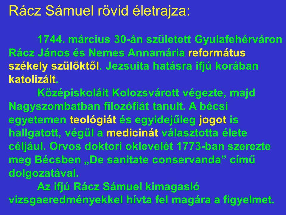 Rácz Sámuel rövid életrajza: 1744. március 30-án született Gyulafehérváron Rácz János és Nemes Annamária református székely szülőktől. Jezsuita hatásr