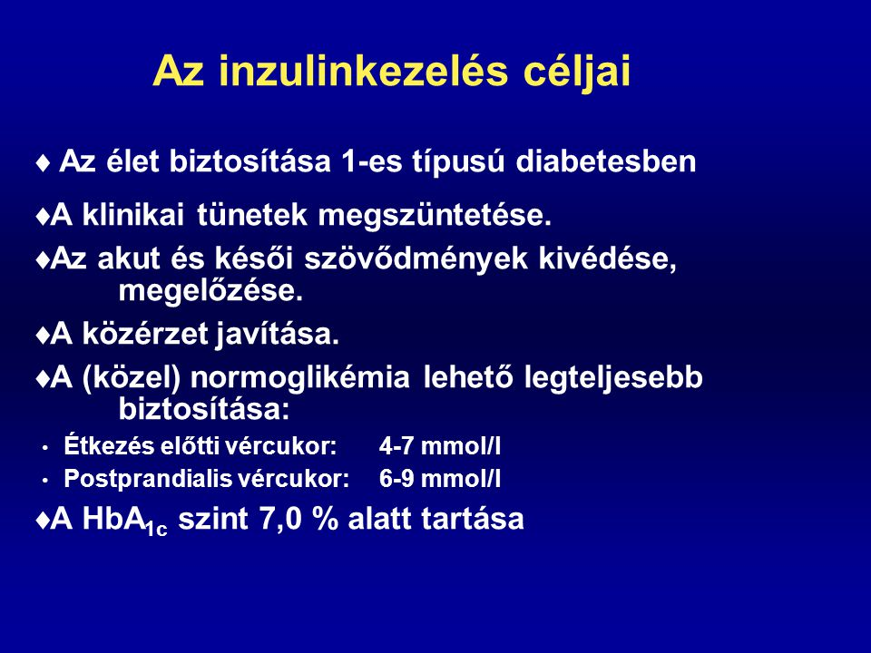 Az inzulinkezelés céljai  Az élet biztosítása 1-es típusú diabetesben  A klinikai tünetek megszüntetése.  Az akut és késői szövődmények kivédése, m