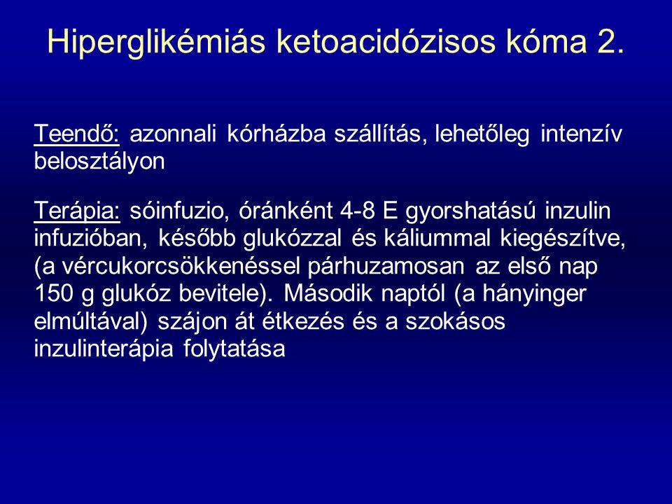 Hiperglikémiás ketoacidózisos kóma 2. Teendő: azonnali kórházba szállítás, lehetőleg intenzív belosztályon Terápia: sóinfuzio, óránként 4-8 E gyorshat